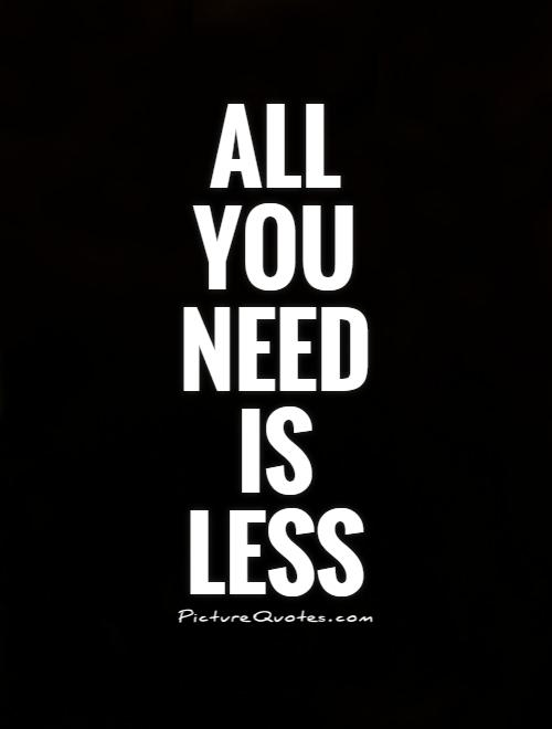 all-you-need-is-less-quote-1