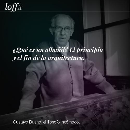 loffit-gustavo-bueno-el-filosofo-incomodo-05