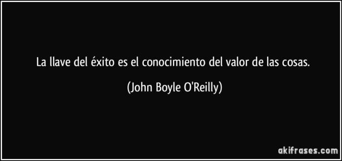 frase-la-llave-del-exito-es-el-conocimiento-del-valor-de-las-cosas-john-boyle-o-reilly-138882